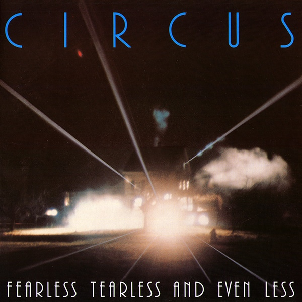 Circus — Fearless, Tearless and Even Less