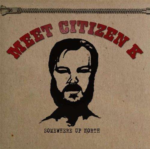 Citizen K — Somewhere Up North