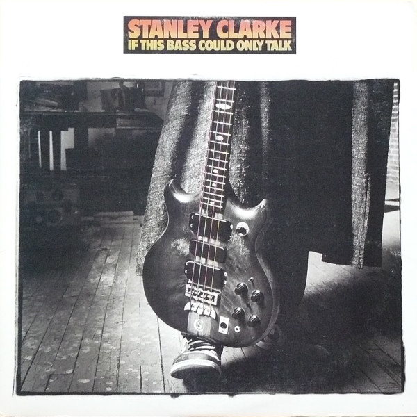 Stanley Clarke — If This Bass Could Only Talk