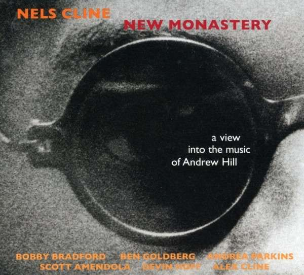 Nels Cline — New Monastery: A View into the Music of Andrew Hill