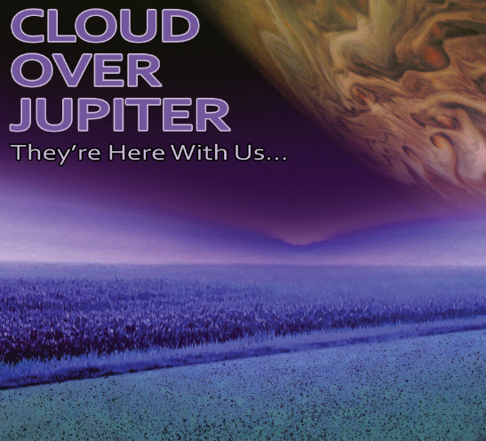 Cloud over Jupiter — They're Here with Us... Not for Us