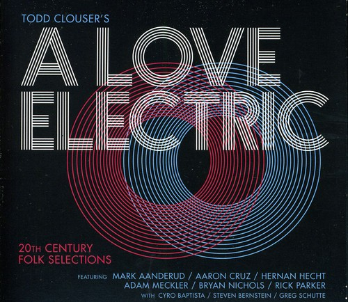 Todd Clouser's A Love Electric — 20th Century Folk Selections