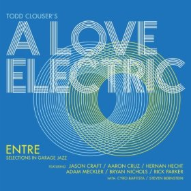 Todd Clouser's A Love Electric — Entre: Selections in Garage Jazz