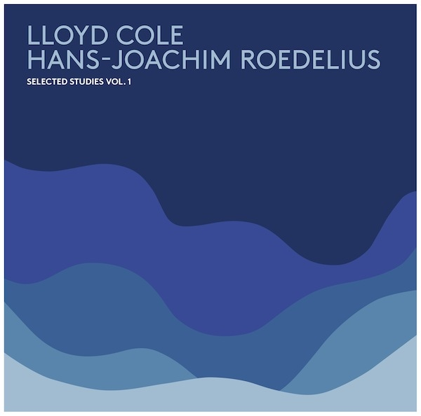 Lloyd Cole / Hans-Joachim Roedelius — Selected Studies Vol. 1
