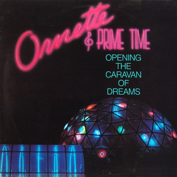 Ornette Coleman and Prime Time — Opening the Caravan of Dreams