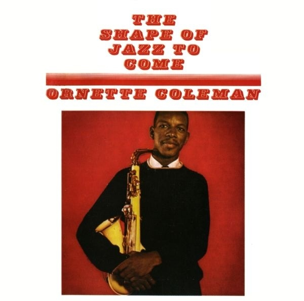 Ornette Coleman — The Shape of Jazz to Come