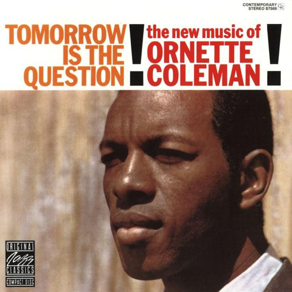 Ornette Coleman — Tomorrow Is the Question!