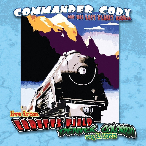 Commander Cody and His Lost Planet Airmen — Live from Ebbetts Field Denver, Colorado Aug. 11, 1973