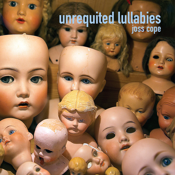 Joss Cope — Unrequited Lullabies