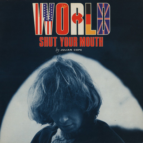Julian Cope — World Shut Your Mouth