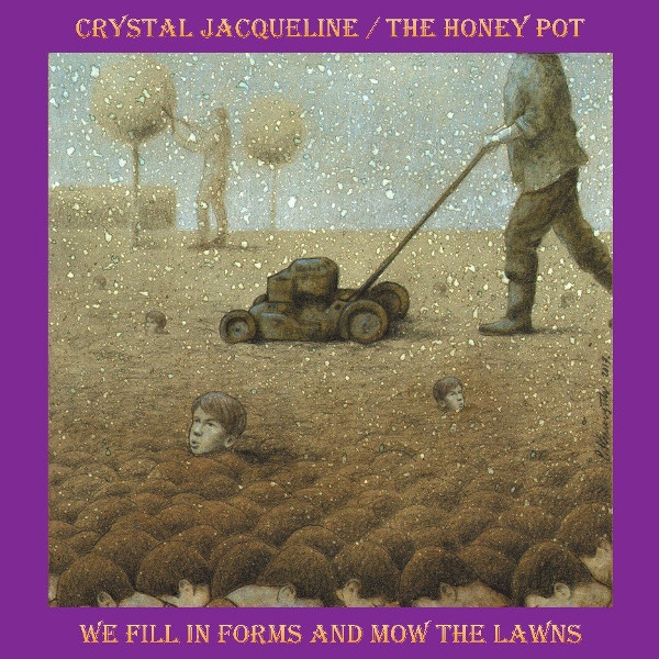 Crystal Jacqueline / The Honey Pot — We Fill in Forms and Mow the Lawns