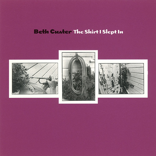 Beth Custer — The Shirt I Slept In