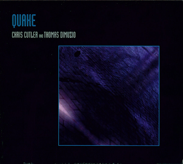 Chris Cutler & Thomas DiMuzio — Quake