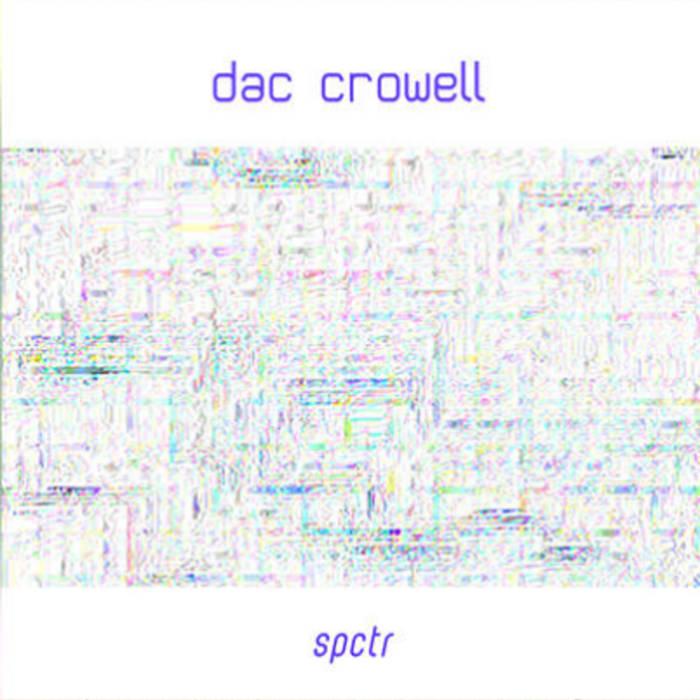 Dac Crowell — Spctr