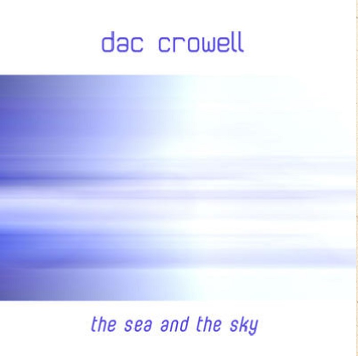 Dac Crowell — The Sea And The Sky