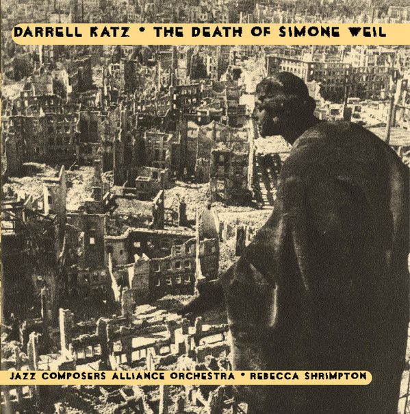 Darrell Katz & The Jazz Composers Alliance Orchestra w/ Rebecca Shrimpton — The Death of Simone Weil