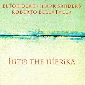 Elton Dean / Mark Sanders / Roberto Bellatalla — Into the Nierika