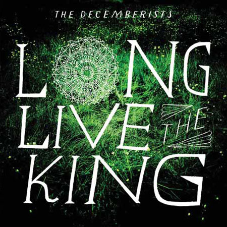 The Decemberists — Long Live the King