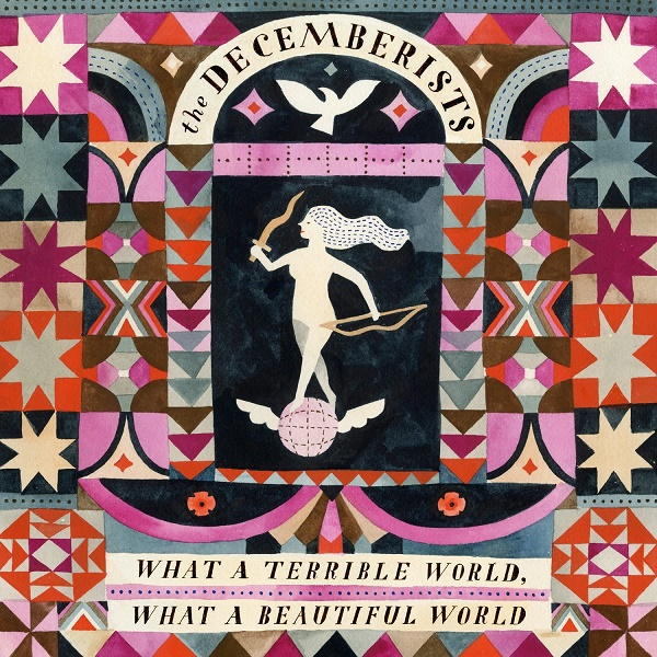 The Decemberists — What a Terrible World, What a Beautiful World