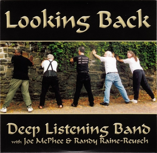 Deep Listening Band with Joe McPhee & Randy Raine-Reusch — Looking Back