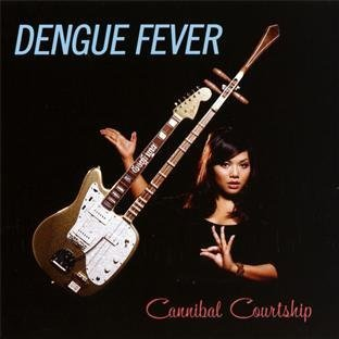 Dengue Fever — Cannibal Courtship