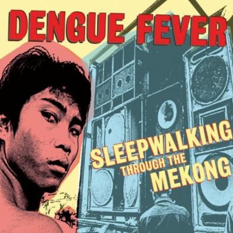 Dengue Fever — Sleepwalking through the Mekong