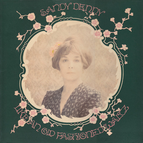 Sandy Denny — Like an Old Fashioned Waltz