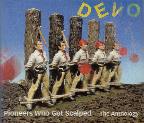 Devo — Pioneers Who Got Scalped - The Anthology