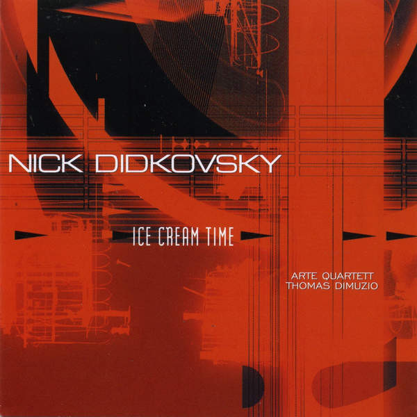 Nick Didkovsky — Ice Cream Time