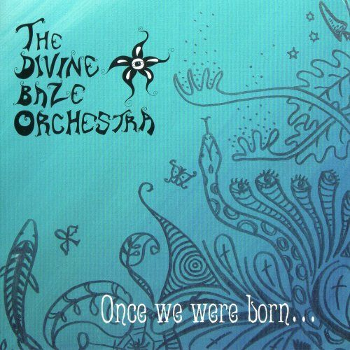Divine Baze Orchestra — Once We Were Born