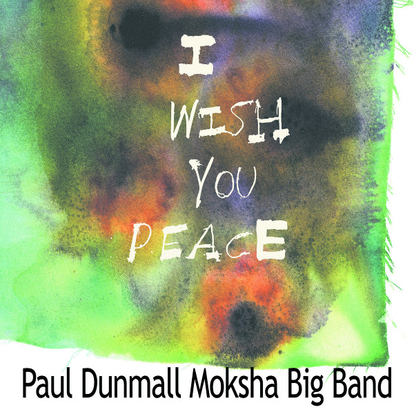Paul Dunmall Moksha Big Band — I Wish You Peace