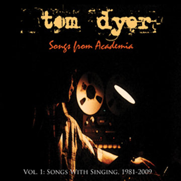 Tom Dyer — Songs from Academia Vol 1: Songs with Singing, 1981​-​2009