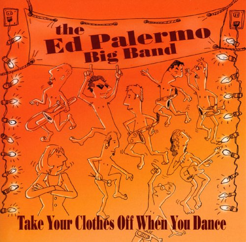 The Ed Palermo Big Band - Take Your Clothes off When You Dance cover
