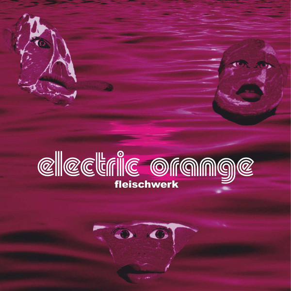 Electric Orange — Fleischwerk