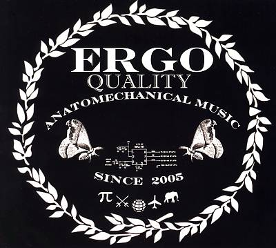 Ergo — Quality Anatomechanical Music Since 2005