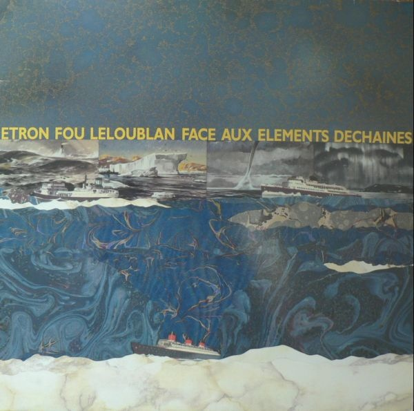Etron Fou Leloublan — Face aux Elements Dechaines