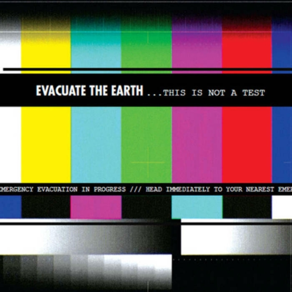 Evacuate the Earth — This Is Not a Test