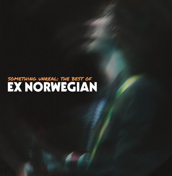 Ex Norwegian — Something Unreal: The Best of Ex Norwegian