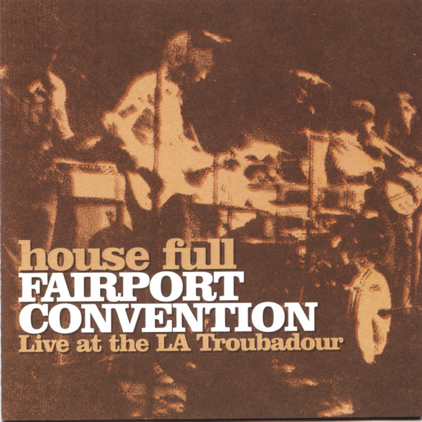 Fairport Convention — House Full - Fairport Convention Live at the LA Troubadour