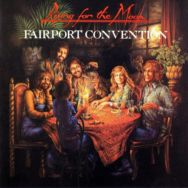 Fairport Convention — Rising for the Moon