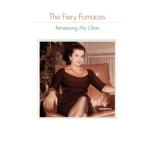 The Fiery Furnaces — Rehearsing My Choir