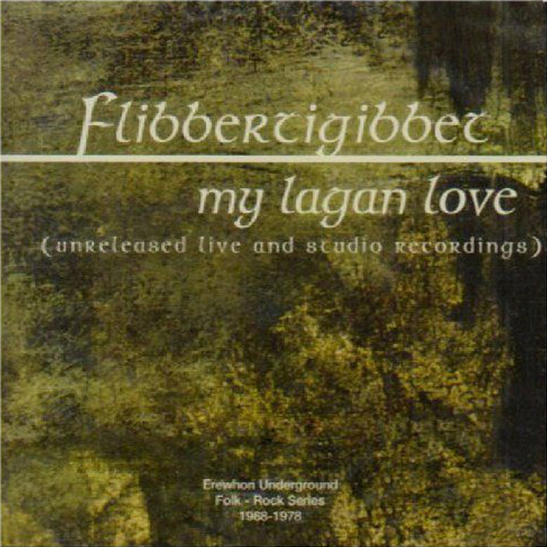 Flibbertigibbet — My Lagan Love - Unreleased Live and Studio Recordings
