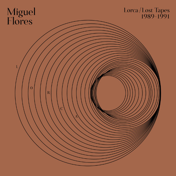Miguel Flores — Lorca: Lost Tapes (1989​-​1991)