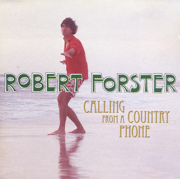 Robert Forster — Calling from a Country Phone
