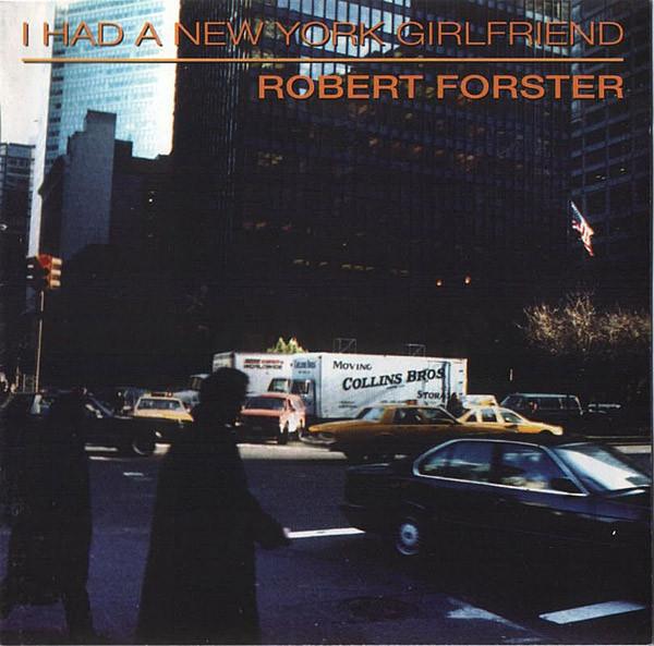 Robert Forster — I Had a New York Girlfriend