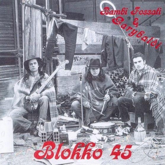 Bambi Fossati & Garybaldi — Blokko 45