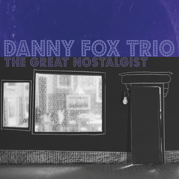 Danny Fox Trio — The Great Nostalgist