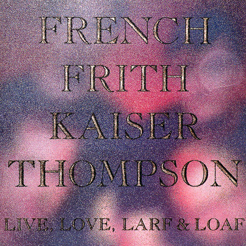 French / Frith / Kaiser / Thompson — Live, Love, Larf & Loaf