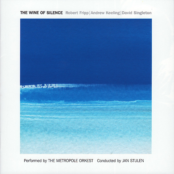 Robert Fripp / Andrew Keeling / David Singleton — The Wine of Silence