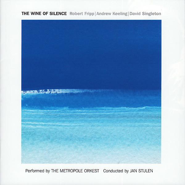 Robert Fripp / Andrew Keeling / David Singleton — The Wine of Silence